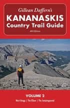 Gillean Daffern's Kananaskis Country Trail Guide - 4th Edition - Volume 2: West Bragg—The Elbow—The Jumpingpound ebook by Gillean Daffern