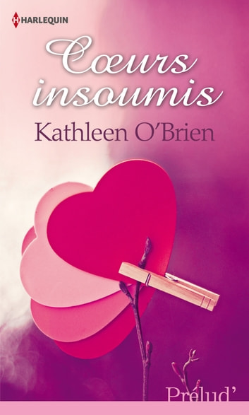 Coeurs insoumis ebook by Kathleen O'Brien
