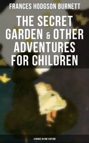 The Secret Garden & Other Adventures for Children - 4 Books in One Edition
