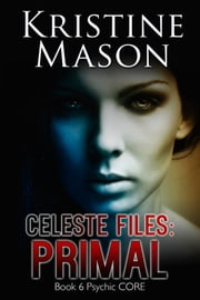 Celeste Files: Primal ebook by Kristine Mason
