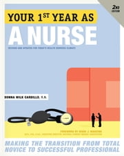 Your First Year As a Nurse, Second Edition - Making the Transition from Total Novice to Successful Professional ebook by Donna Cardillo, R.N.