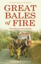 Great Bales of Fire - More Tales of a Country Fireman ebook by Malcolm Castle