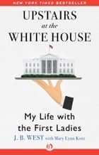 Upstairs at the White House ebook by J. B. West,Mary Lynn Kotz