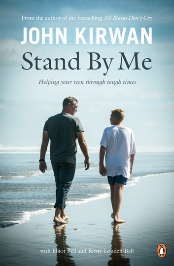 Stand By Me: Helping Your Teen Through Tough Times - Helping Your Teen Through Tough Times ebook by John Kirwan,Elliot Bell,Kirsty Louden-Bell