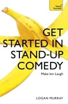 Get Started in Stand-Up Comedy ebook by Logan Murray