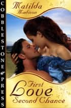 First Love, Second Chance ebook by Matilda Madison