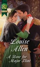 A Rose for Major Flint (Mills & Boon Historical) (Brides of Waterloo, Book 3) ebook by Louise Allen