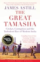 The Great Tamasha - Cricket, Corruption and the Turbulent Rise of Modern India eBook by James Astill