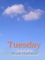 Tuesday (A Short Story) ebook by Brian Hartman