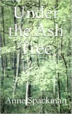 Under the Ash Tree ebook by Anne Spackman