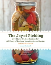 The Joy of Pickling, 3rd Edition - 300 Flavor-Packed Recipes for All Kinds of Produce from Garden or Market ebook by Linda Ziedrich
