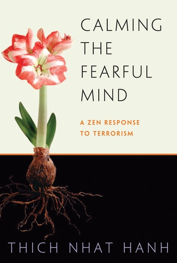 Calming the Fearful Mind - A Zen Response to Terrorism ebook by Thich Nhat Hanh