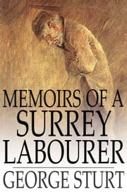 Memoirs of a Surrey Labourer - A Record of the Last Years of Frederick Bettesworth ebook by George Sturt
