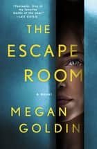 The Escape Room - A Novel eBook by Megan Goldin