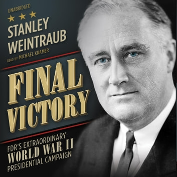 Final Victory - FDR's Extraordinary World War II Presidential Campaign audiobook by Stanley Weintraub