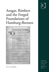 Ansgar, Rimbert and the Forged Foundations of Hamburg-Bremen ebook by Mr Eric Knibbs,Dr Brenda Bolton,Professor Anne J Duggan,Dr Damian J Smith