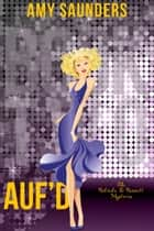 Auf'd (The Belinda & Bennett Mysteries, Book Two) ebook by Amy Saunders
