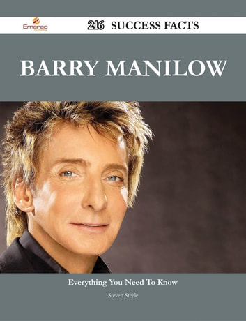 Barry Manilow 216 Success Facts - Everything you need to know about Barry Manilow ebook by Steven Steele