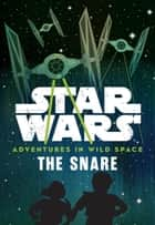 Star Wars Adventures in Wild Space: The Snare - Book 1 ebook by Lucasfilm Press