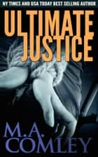 Ultimate Justice ebook by M A Comley