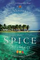 The Spice Necklace - A Food-Lover's Caribbean Adventure ebook by Ann Vanderhoof
