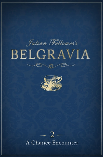 Julian Fellowes's Belgravia Episode 2 - A Chance Encounter ebook by Julian Fellowes