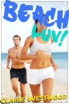 Beach LUV! (Public Sex, Anal Virginity erotica) ebook by Claire Westwood