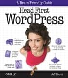 Head First WordPress - A Brain-Friendly Guide to Creating Your Own Custom WordPress Blog ebook by Jeff Siarto