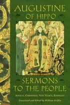 Sermons to the People - Advent, Christmas, New Year, Epiphany ebook by Augustine of Hippo