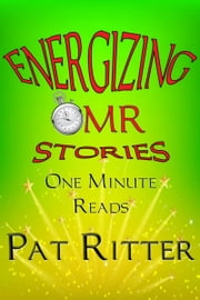 Energizing - One Minute Read - (OMR) - Stories ebook by Pat Ritter