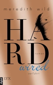 Hardwired - verführt ebook by Meredith Wild, Freya Gehrke