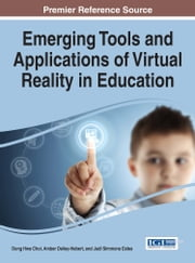 Emerging Tools and Applications of Virtual Reality in Education ebook by Dong Hwa Choi,Amber Dailey-Hebert,Judi Simmons Estes