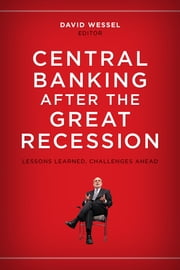 Central Banking after the Great Recession - Lessons Learned, Challenges Ahead ebook by David Wessel