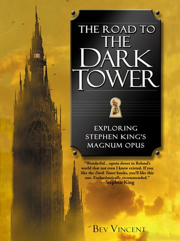 The Road to the Dark Tower - Exploring Stephen King's Magnum Opus eBook by Bev Vincent