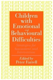Children with Emotional and Behavioural Difficulties ebook by Farrell, Peter