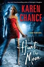 Hunt the Moon: A Cassie Palmer Novel Volume 5 - A Cassie Palmer Novel Volume 5 ebook by Karen Chance