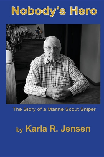 Nobody's Hero - The Story of a Marine Sniper Scout ebook by Karla R. Jensen