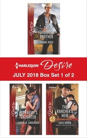 Harlequin Desire July 2018 - Box Set 1 of 2 - The Forbidden Brother\His Enemy's Daughter\The Rancher's Heir ebook by Joanne Rock, Sarah M. Anderson, Sara Orwig