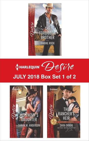 Harlequin Desire July 2018 - Box Set 1 of 2 - The Forbidden Brother\His Enemy's Daughter\The Rancher's Heir ekitaplar by Joanne Rock,Sarah M. Anderson,Sara Orwig