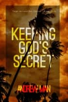 Keeping God's Secret ebook by Andrew Man
