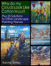 Why do My Clouds Look like Cotton Wool? Plus 25 Solutions to Other Landscape Painting Peeves: Tips and Techniques on Oil Painting Landscapes for Beginners ebook by Kobo.Web.Store.Products.Fields.ContributorFieldViewModel
