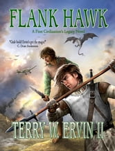 Flank Hawk- A First Civilization's Legacy Novel - First Civilization's Legacy, #1 ebook by Terry W Ervin II