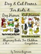 Funny Dog & Cat Poems For Kids & Rhyming Books For Children (Dog & Cat Jerks) - 2 in 1 Compilation Of Volume 2 & 3 電子書 by Timmie Guzzmann
