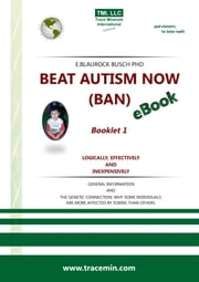 BEAT AUTISM NOW (BAN) - Booklet 1 – Logically, effectively and inexpensively ebook by Dr. Eleonore Blaurock-Busch PhD