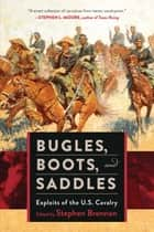 Bugles, Boots, and Saddles - Exploits of the U.S. Cavalry ebook by