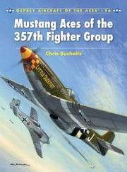 Mustang Aces of the 357th Fighter Group ebook by Chris Bucholtz,Chris Davey