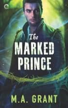 The Marked Prince ebook by M.A. Grant