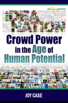 Crowd Power in the Age of Human Potential ebook by Joy Case
