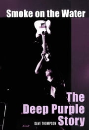 Smoke on the Water: The Deep Purple Story ebook by Thompson, Dave