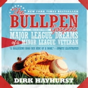 The Bullpen Gospels - Major League Dreams of a Minor League Veteran audiobook by Dirk Hayhurst
